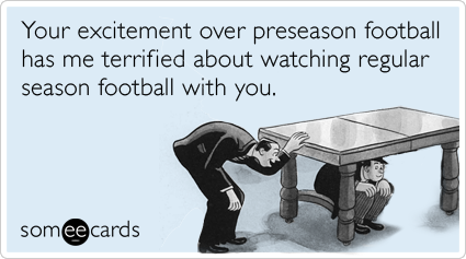 preseason-football-rabid-fans-nfl-sports-ecards-someecards