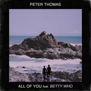 Peter-Thomas-All-of-You-feat.-Betty-Who